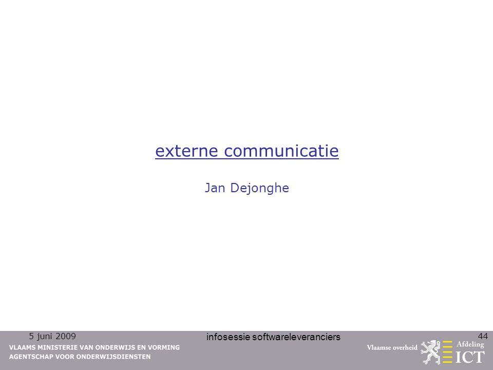 5 juni 2009 infosessie softwareleveranciers 44 externe communicatie Jan Dejonghe