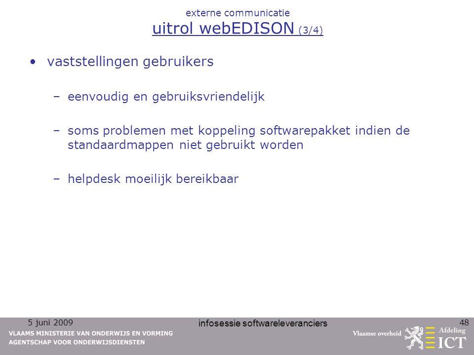 5 juni 2009 infosessie softwareleveranciers 48 externe communicatie uitrol webEDISON (3/4) vaststellingen gebruikers –eenvoudig en gebruiksvriendelijk