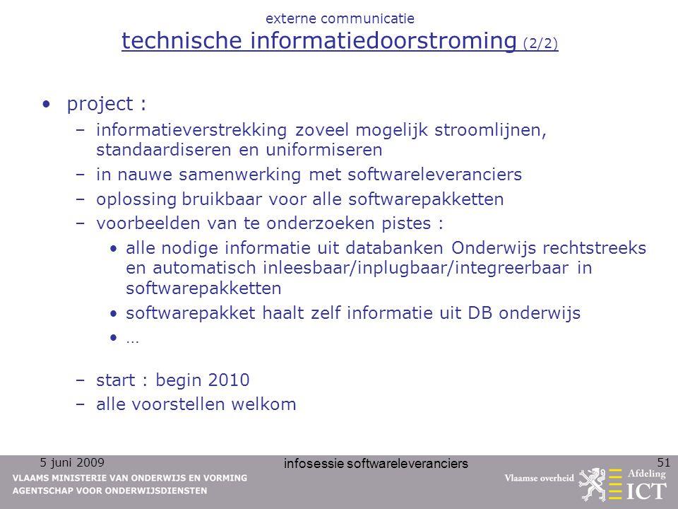 5 juni 2009 infosessie softwareleveranciers 51 externe communicatie technische informatiedoorstroming (2/2) project : –informatieverstrekking zoveel m