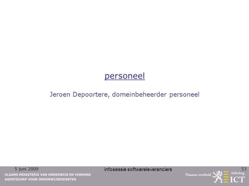 5 juni 2009 infosessie softwareleveranciers 53 personeel Jeroen Depoortere, domeinbeheerder personeel