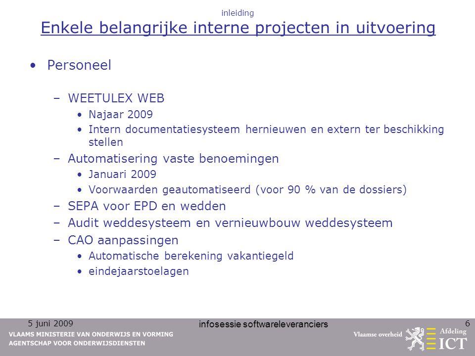 5 juni 2009 infosessie softwareleveranciers 6 inleiding Enkele belangrijke interne projecten in uitvoering Personeel –WEETULEX WEB Najaar 2009 Intern