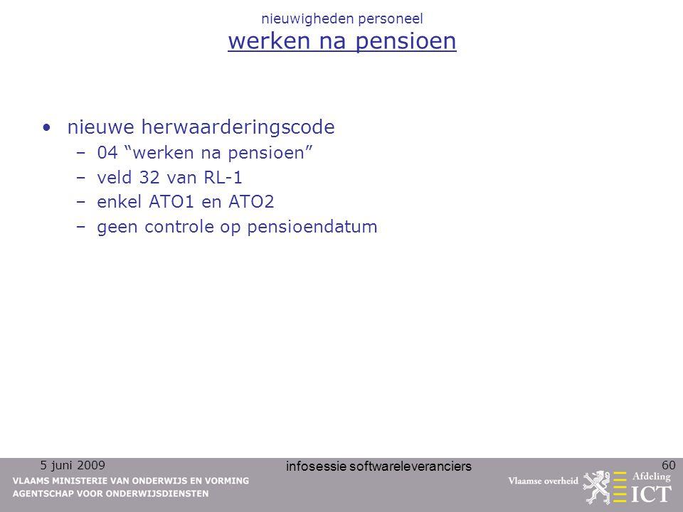 """5 juni 2009 infosessie softwareleveranciers 60 nieuwigheden personeel werken na pensioen nieuwe herwaarderingscode –04 """"werken na pensioen"""" –veld 32 v"""