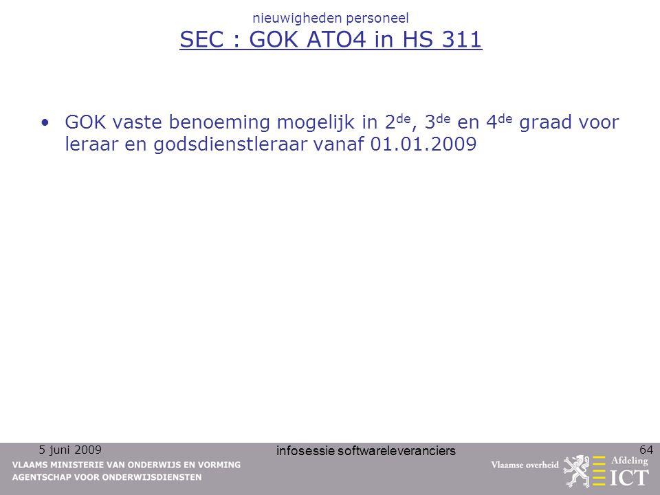 5 juni 2009 infosessie softwareleveranciers 64 nieuwigheden personeel SEC : GOK ATO4 in HS 311 GOK vaste benoeming mogelijk in 2 de, 3 de en 4 de graa