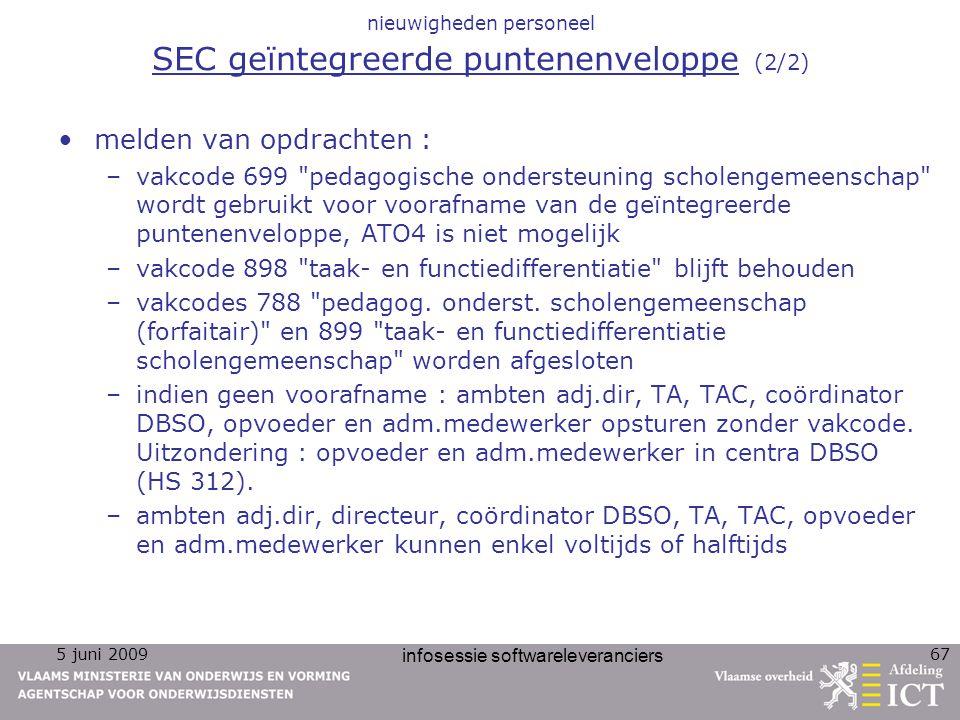 5 juni 2009 infosessie softwareleveranciers 67 nieuwigheden personeel SEC geïntegreerde puntenenveloppe (2/2) melden van opdrachten : –vakcode 699