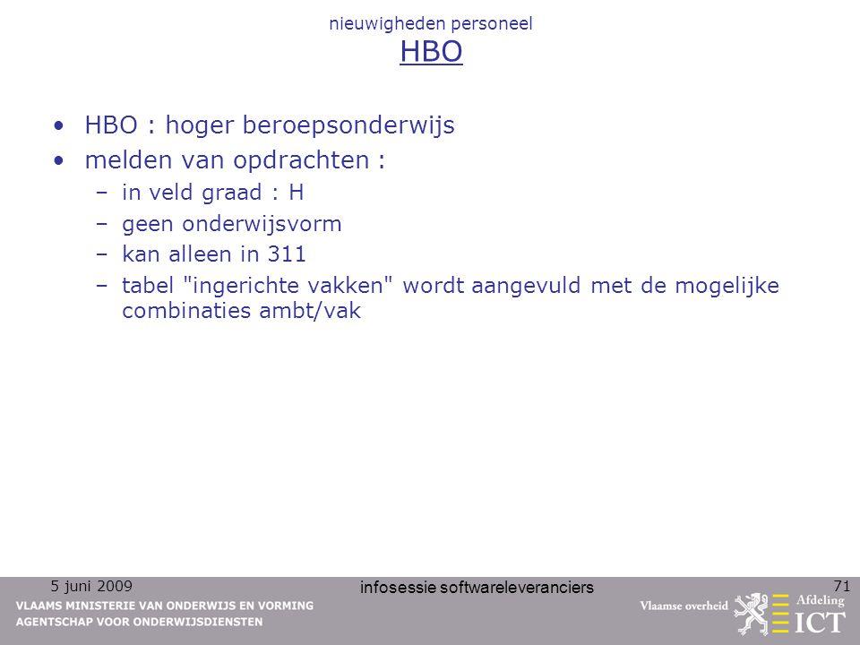 5 juni 2009 infosessie softwareleveranciers 71 nieuwigheden personeel HBO HBO : hoger beroepsonderwijs melden van opdrachten : –in veld graad : H –gee