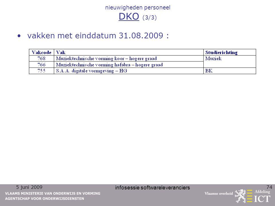 5 juni 2009 infosessie softwareleveranciers 74 nieuwigheden personeel DKO (3/3) vakken met einddatum 31.08.2009 :