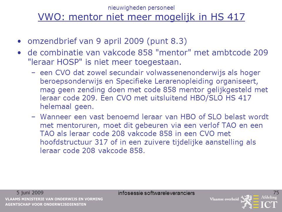 5 juni 2009 infosessie softwareleveranciers 75 nieuwigheden personeel VWO: mentor niet meer mogelijk in HS 417 omzendbrief van 9 april 2009 (punt 8.3)