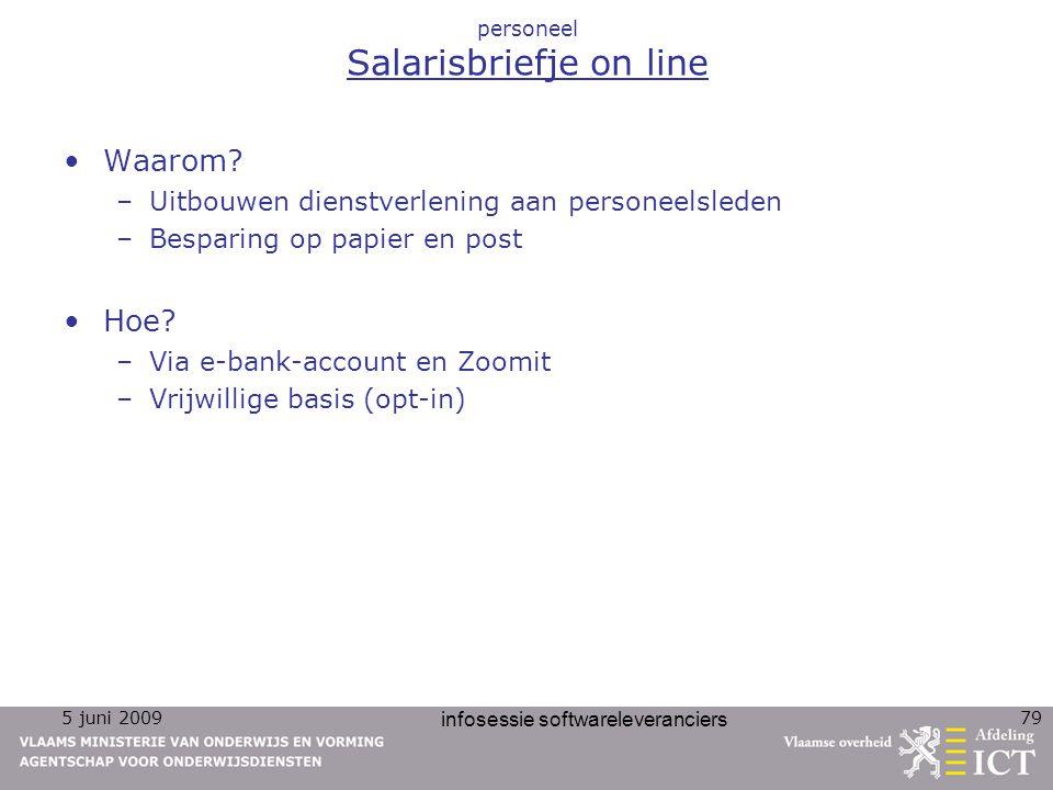 5 juni 2009 infosessie softwareleveranciers 79 personeel Salarisbriefje on line Waarom? –Uitbouwen dienstverlening aan personeelsleden –Besparing op p