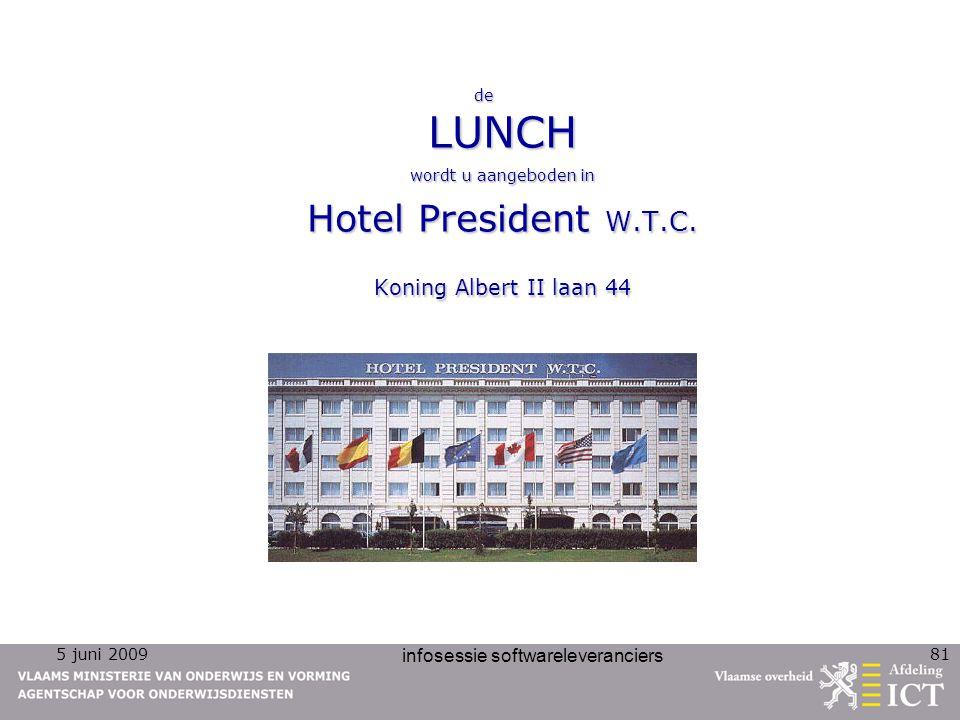 5 juni 2009 infosessie softwareleveranciers 81 de LUNCH wordt u aangeboden in Hotel President W.T.C. Koning Albert II laan 44