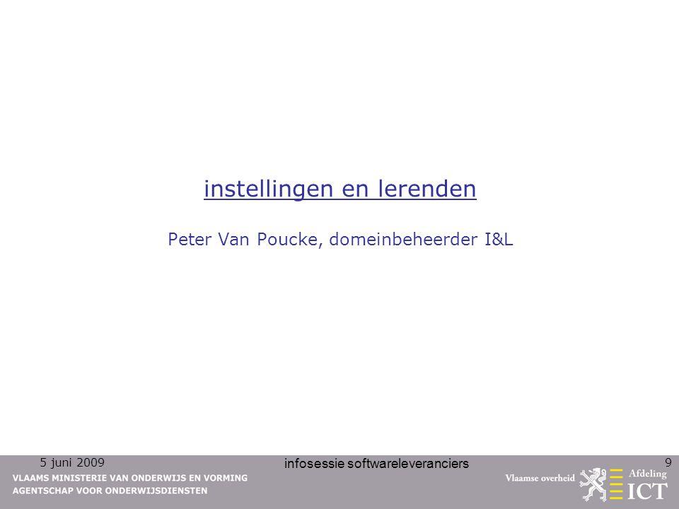 5 juni 2009 infosessie softwareleveranciers 9 instellingen en lerenden Peter Van Poucke, domeinbeheerder I&L