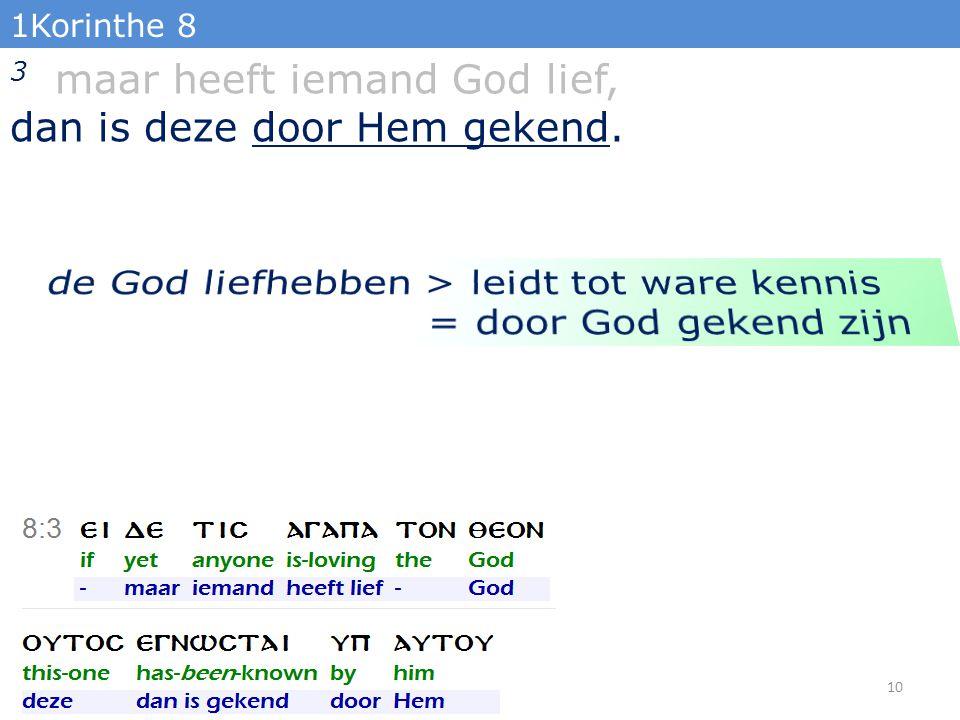 1Korinthe 8 3 maar heeft iemand God lief, dan is deze door Hem gekend. 10