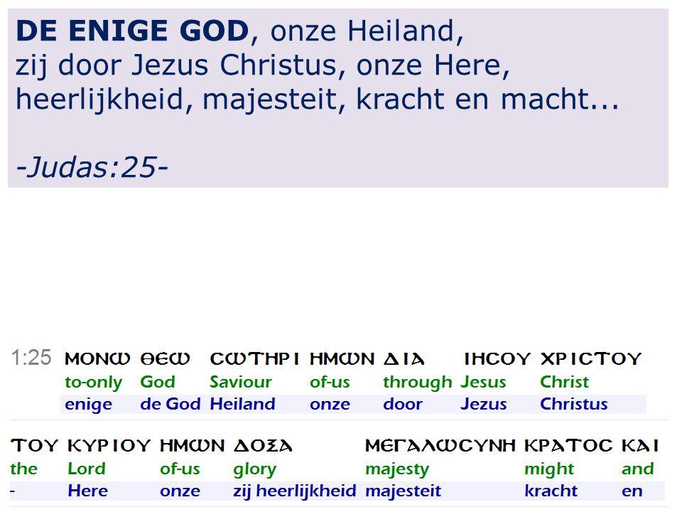 13 DE ENIGE GOD, onze Heiland, zij door Jezus Christus, onze Here, heerlijkheid, majesteit, kracht en macht...