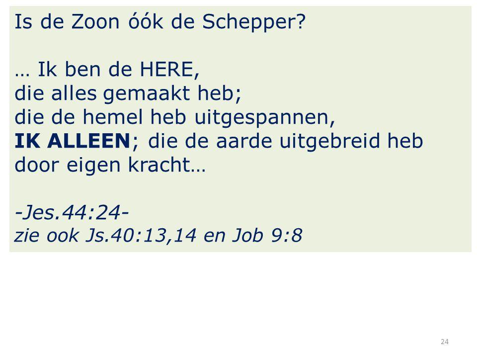 24 Is de Zoon óók de Schepper.