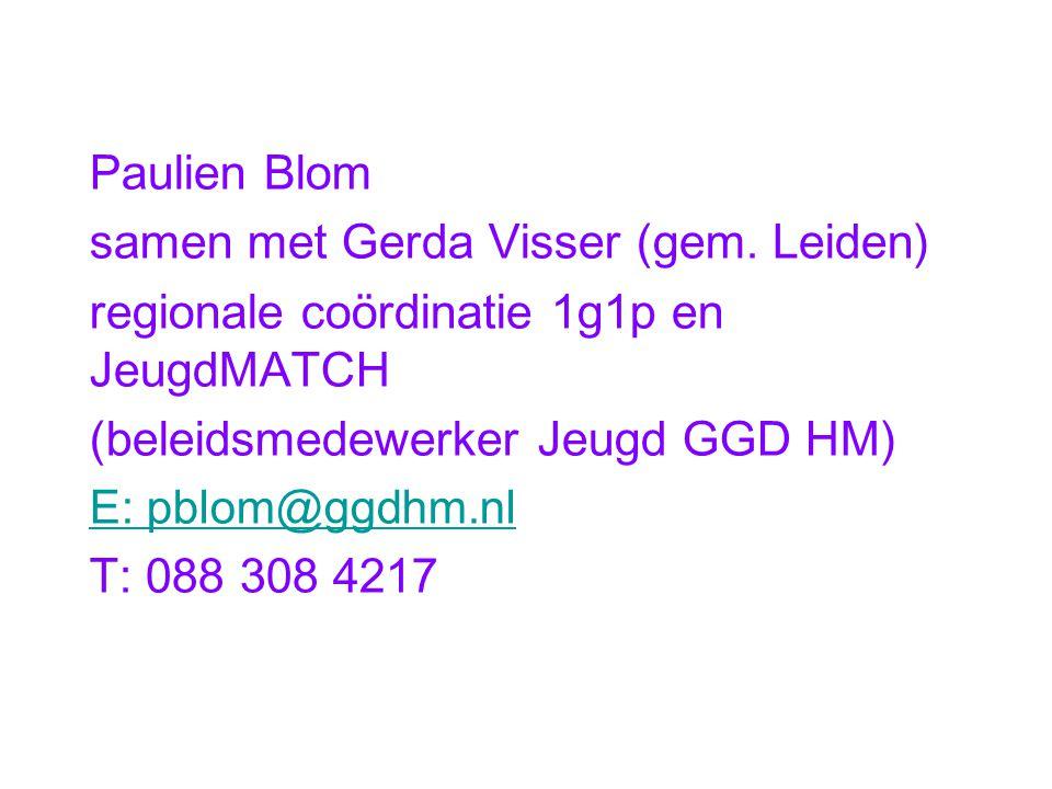 Paulien Blom samen met Gerda Visser (gem. Leiden) regionale coördinatie 1g1p en JeugdMATCH (beleidsmedewerker Jeugd GGD HM) E: pblom@ggdhm.nl T: 088 3