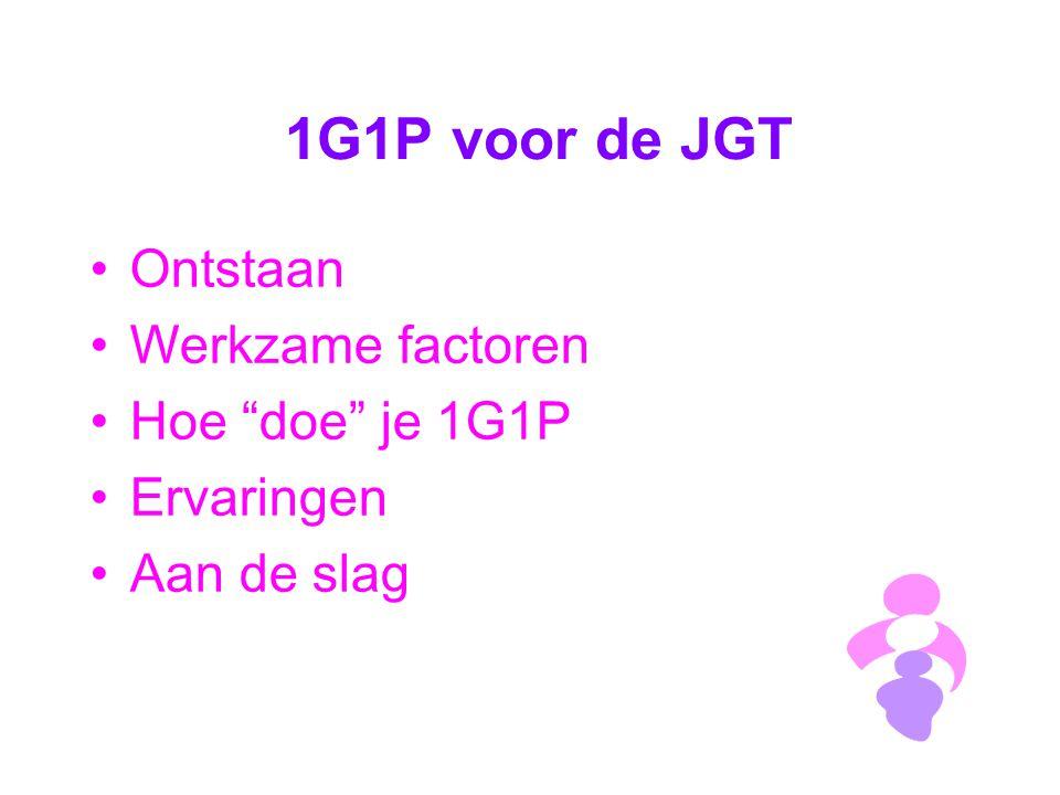 """1G1P voor de JGT Ontstaan Werkzame factoren Hoe """"doe"""" je 1G1P Ervaringen Aan de slag"""