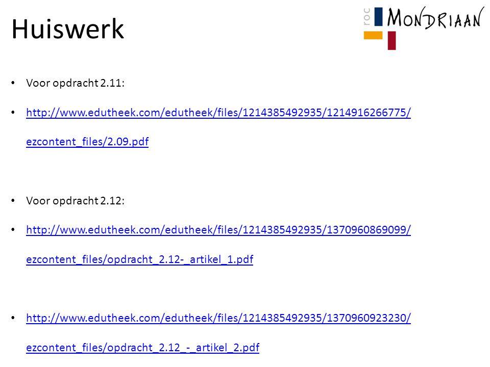 Huiswerk Voor opdracht 2.11: http://www.edutheek.com/edutheek/files/1214385492935/1214916266775/ ezcontent_files/2.09.pdf http://www.edutheek.com/edut