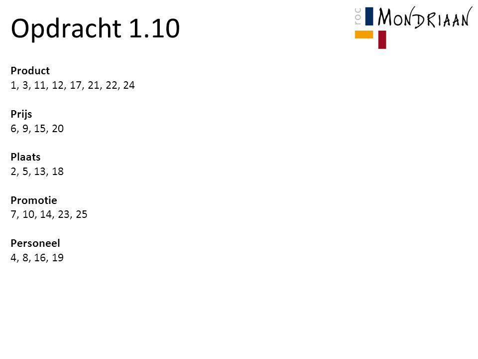 Opdracht 1.10 Product 1, 3, 11, 12, 17, 21, 22, 24 Prijs 6, 9, 15, 20 Plaats 2, 5, 13, 18 Promotie 7, 10, 14, 23, 25 Personeel 4, 8, 16, 19