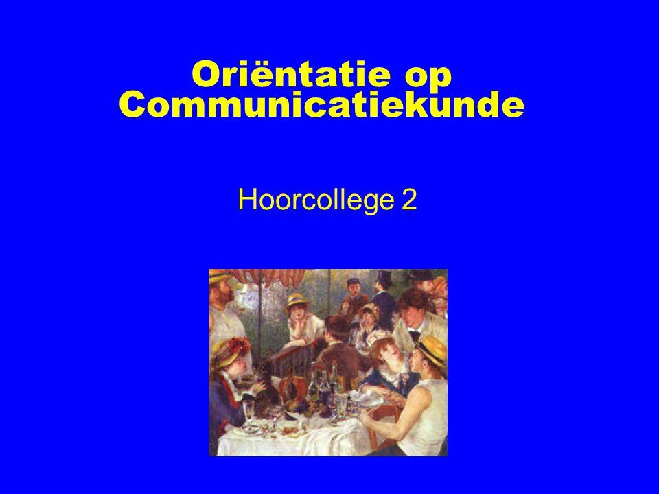 Oriëntatie op Communicatiekunde Hoorcollege 2