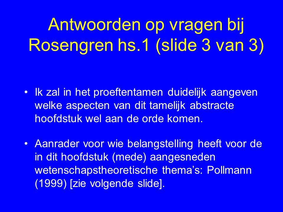 Antwoorden op vragen bij Rosengren hs.1 (slide 3 van 3) Ik zal in het proeftentamen duidelijk aangeven welke aspecten van dit tamelijk abstracte hoofd