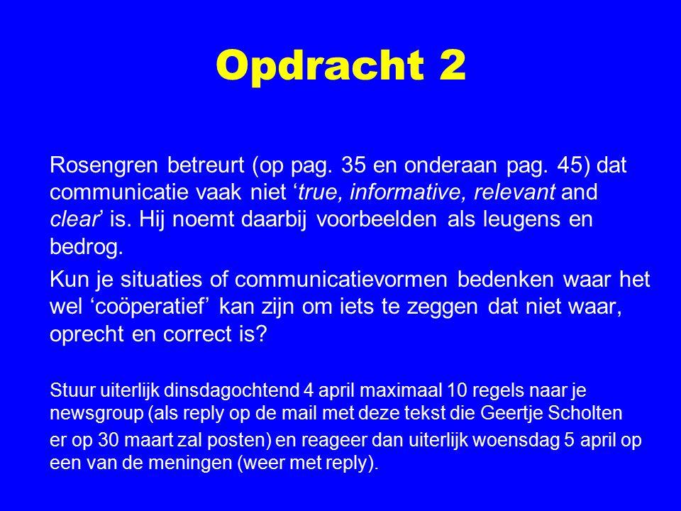 Opdracht 2 Rosengren betreurt (op pag. 35 en onderaan pag. 45) dat communicatie vaak niet 'true, informative, relevant and clear' is. Hij noemt daarbi