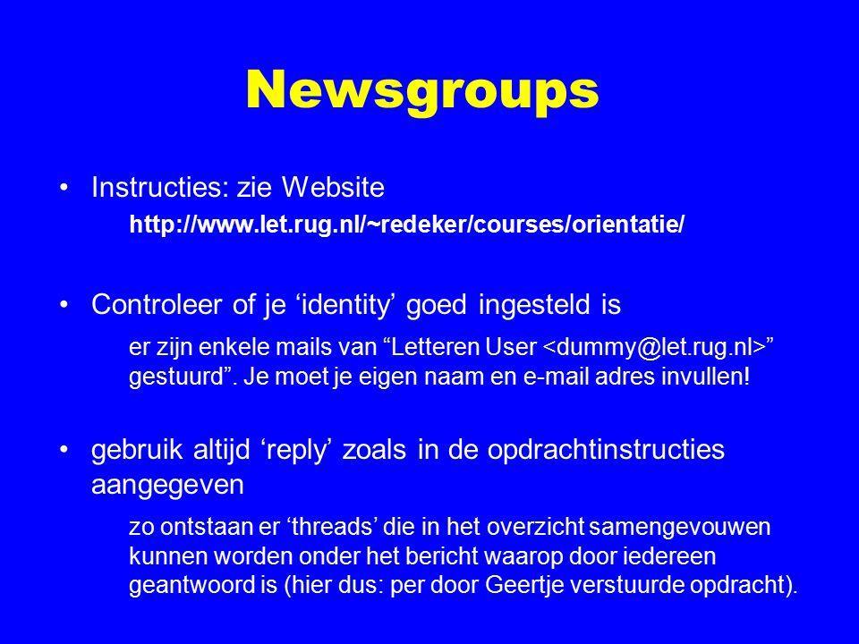 Newsgroups Instructies: zie Website http://www.let.rug.nl/~redeker/courses/orientatie/ Controleer of je 'identity' goed ingesteld is er zijn enkele mails van Letteren User gestuurd .