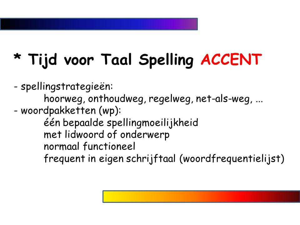 * Tijd voor Taal Spelling ACCENT - spellingstrategieën: hoorweg, onthoudweg, regelweg, net-als-weg,... - woordpakketten (wp): één bepaalde spellingmoe
