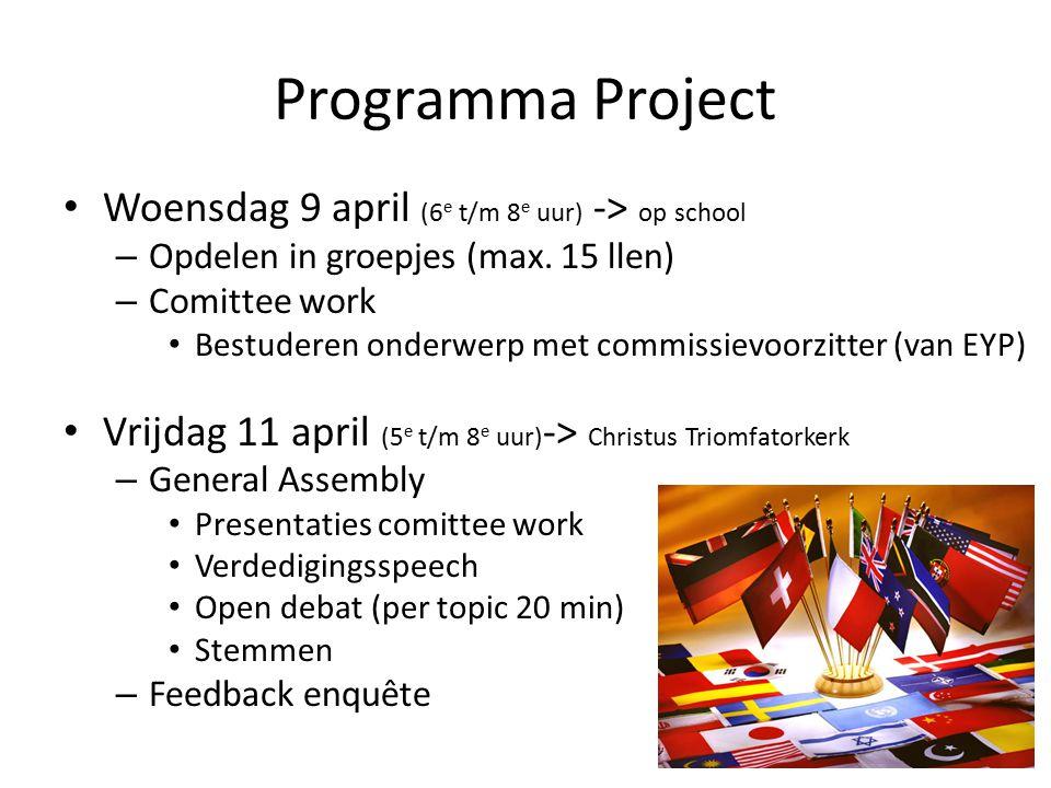 Programma Project Woensdag 9 april (6 e t/m 8 e uur) -> op school – Opdelen in groepjes (max. 15 llen) – Comittee work Bestuderen onderwerp met commis