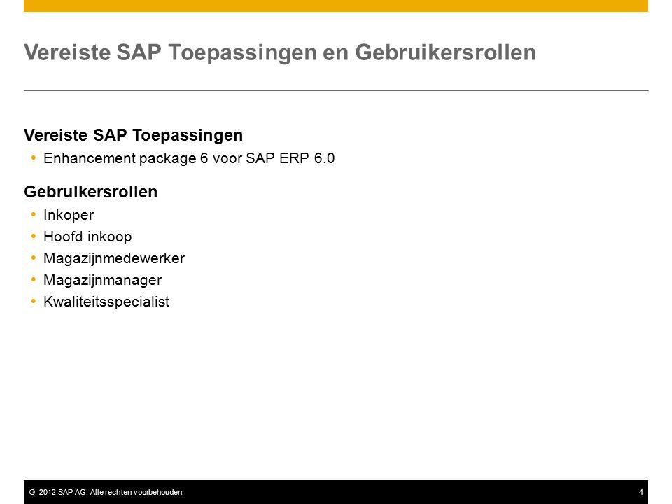 ©2012 SAP AG. Alle rechten voorbehouden.4 Vereiste SAP Toepassingen  Enhancement package 6 voor SAP ERP 6.0 Gebruikersrollen  Inkoper  Hoofd inkoop