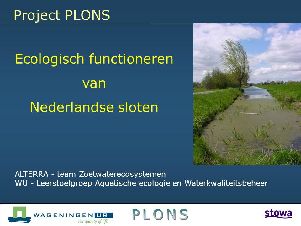 Ecologisch functioneren van Nederlandse sloten ALTERRA - team Zoetwaterecosystemen WU - Leerstoelgroep Aquatische ecologie en Waterkwaliteitsbeheer Pr