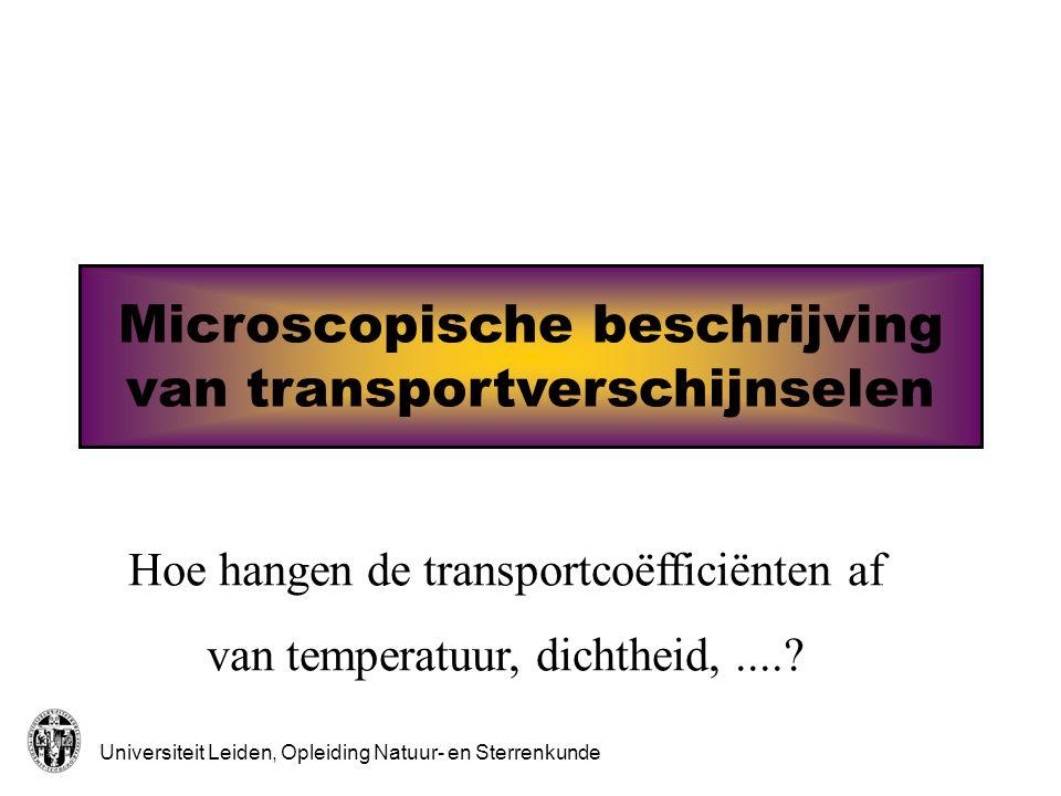 Universiteit Leiden, Opleiding Natuur- en Sterrenkunde Microscopische beschrijving van transportverschijnselen Hoe hangen de transportco ëfficiënten af van temperatuur, dichtheid,....