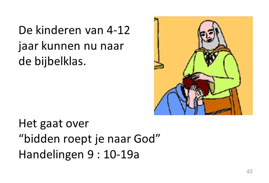 """De kinderen van 4-12 jaar kunnen nu naar de bijbelklas. Het gaat over """"bidden roept je naar God"""" Handelingen 9 : 10-19a 40"""