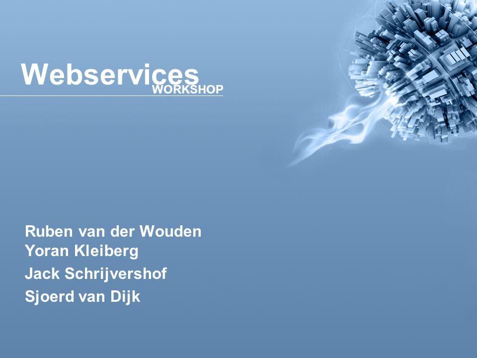 Webservices Ruben van der Wouden Yoran Kleiberg Jack Schrijvershof Sjoerd van Dijk WORKSHOP