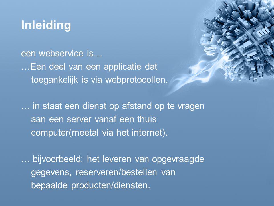 Inleiding een webservice is… …Een deel van een applicatie dat toegankelijk is via webprotocollen.