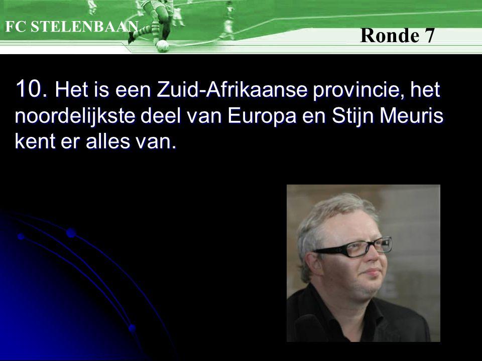 10. Het is een Zuid-Afrikaanse provincie, het noordelijkste deel van Europa en Stijn Meuris kent er alles van. FC STELENBAAN Ronde 7