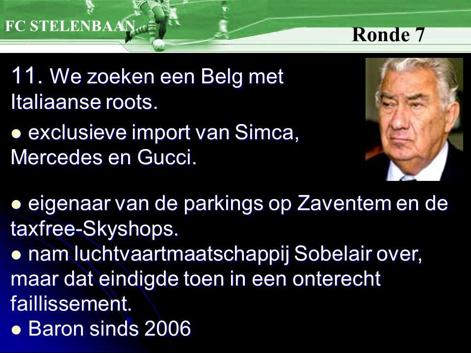 11.We zoeken een Belg met Italiaanse roots. exclusieve import van Simca, Mercedes en Gucci.