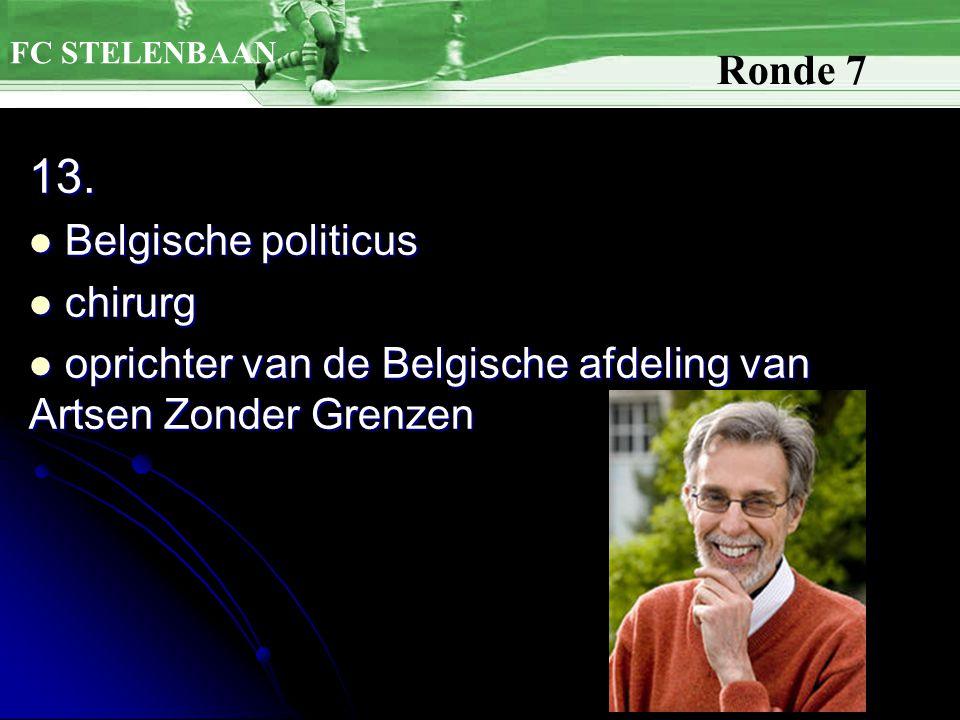 13. Belgische politicus Belgische politicus chirurg chirurg oprichter van de Belgische afdeling van Artsen Zonder Grenzen oprichter van de Belgische a