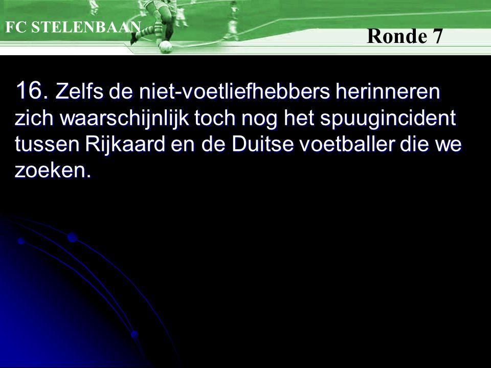 16. Zelfs de niet-voetliefhebbers herinneren zich waarschijnlijk toch nog het spuugincident tussen Rijkaard en de Duitse voetballer die we zoeken. FC