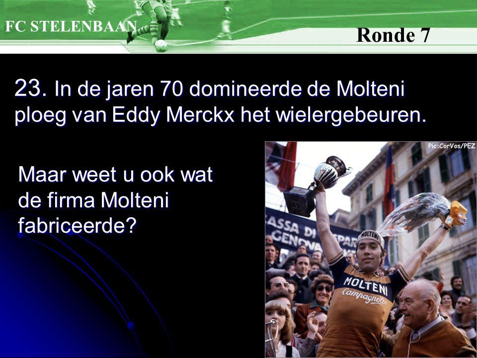23.In de jaren 70 domineerde de Molteni ploeg van Eddy Merckx het wielergebeuren.
