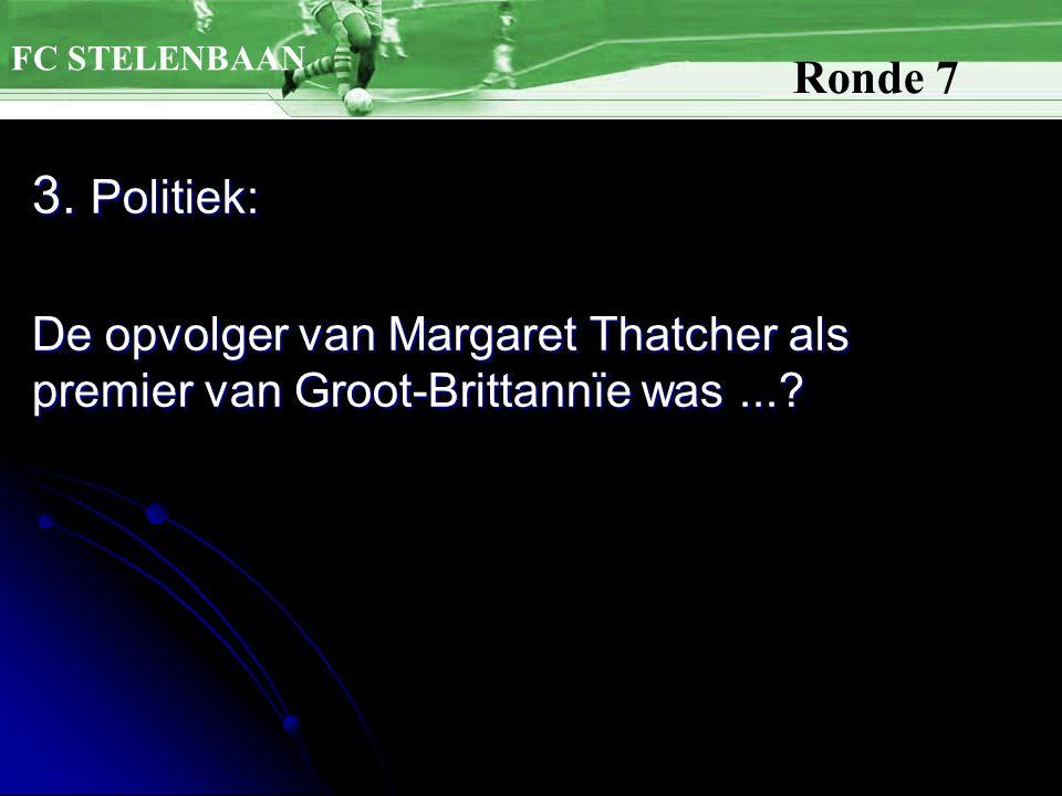 3.Politiek: De opvolger van Margaret Thatcher als premier van Groot-Brittannïe was....