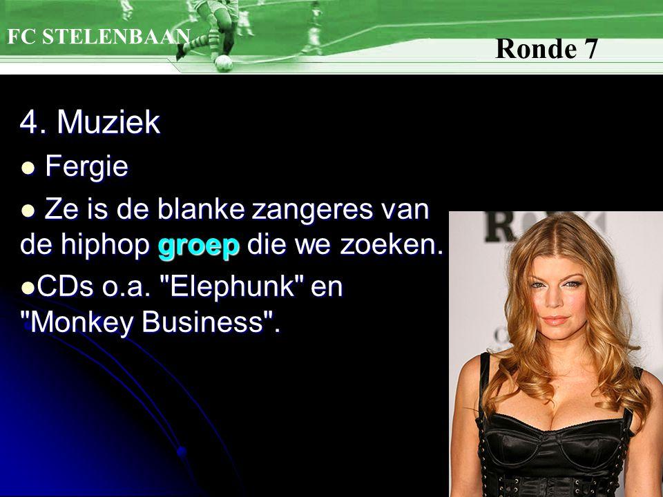 4.Muziek Fergie Fergie Ze is de blanke zangeres van de hiphop groep die we zoeken.