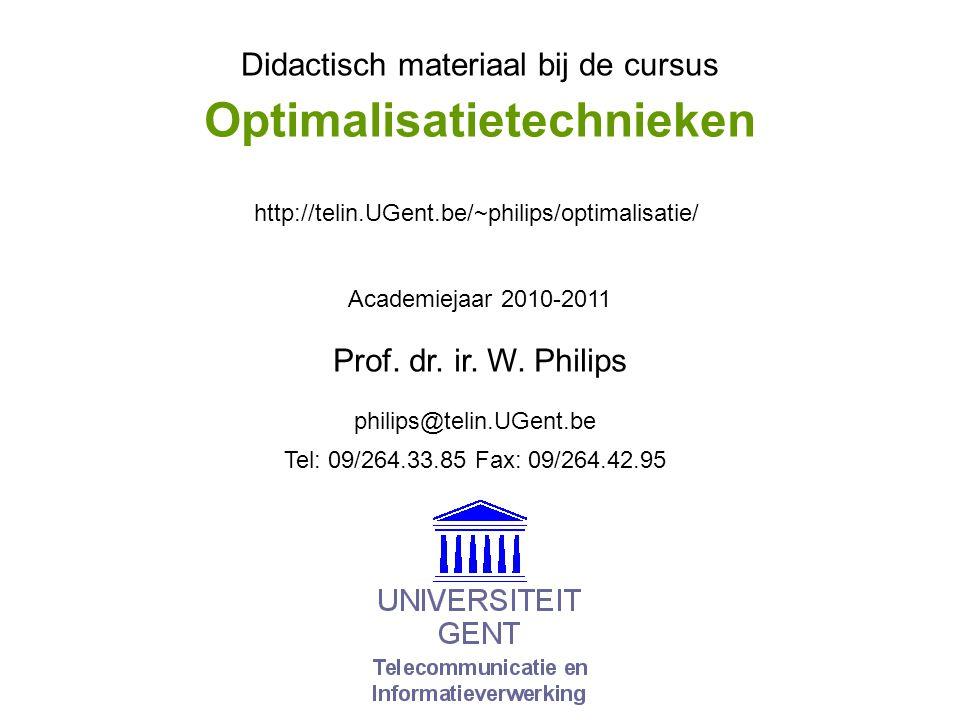Didactisch materiaal bij de cursus Academiejaar 2010-2011 philips@telin.UGent.be http://telin.UGent.be/~philips/optimalisatie/ Tel: 09/264.33.85 Fax: 09/264.42.95 Prof.
