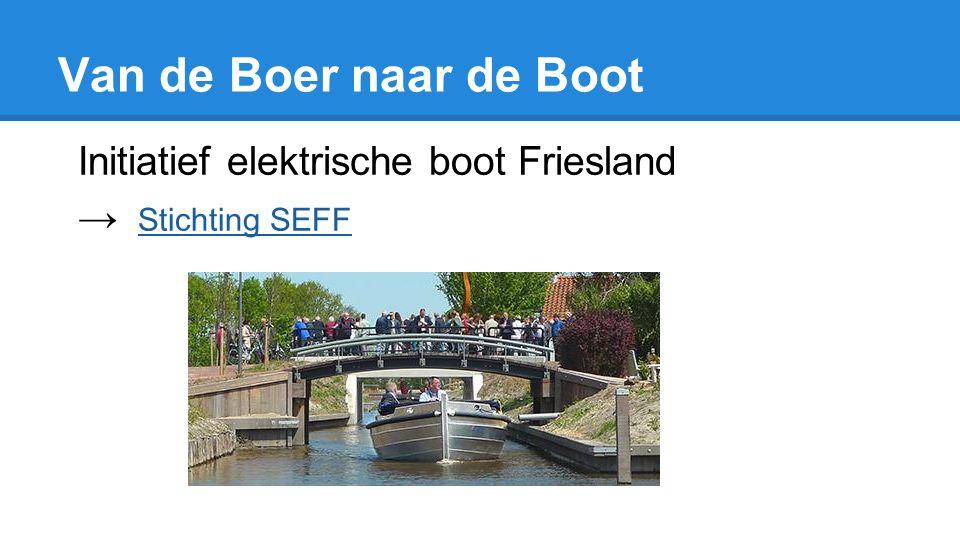 Van de Boer naar de Boot Initiatief elektrische boot Friesland → Stichting SEFFStichting SEFF