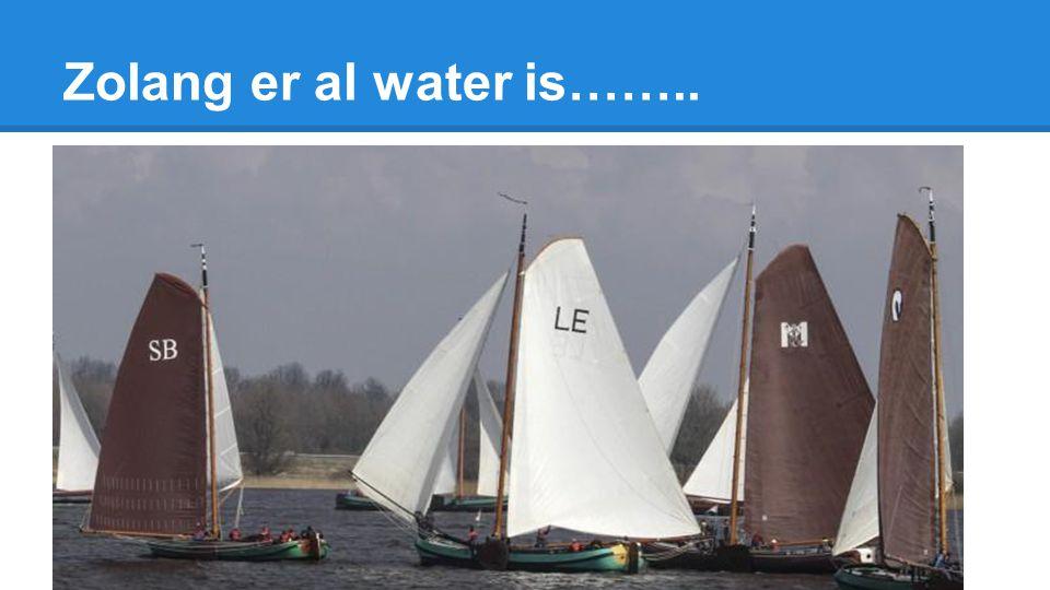 Zolang er al water is……..