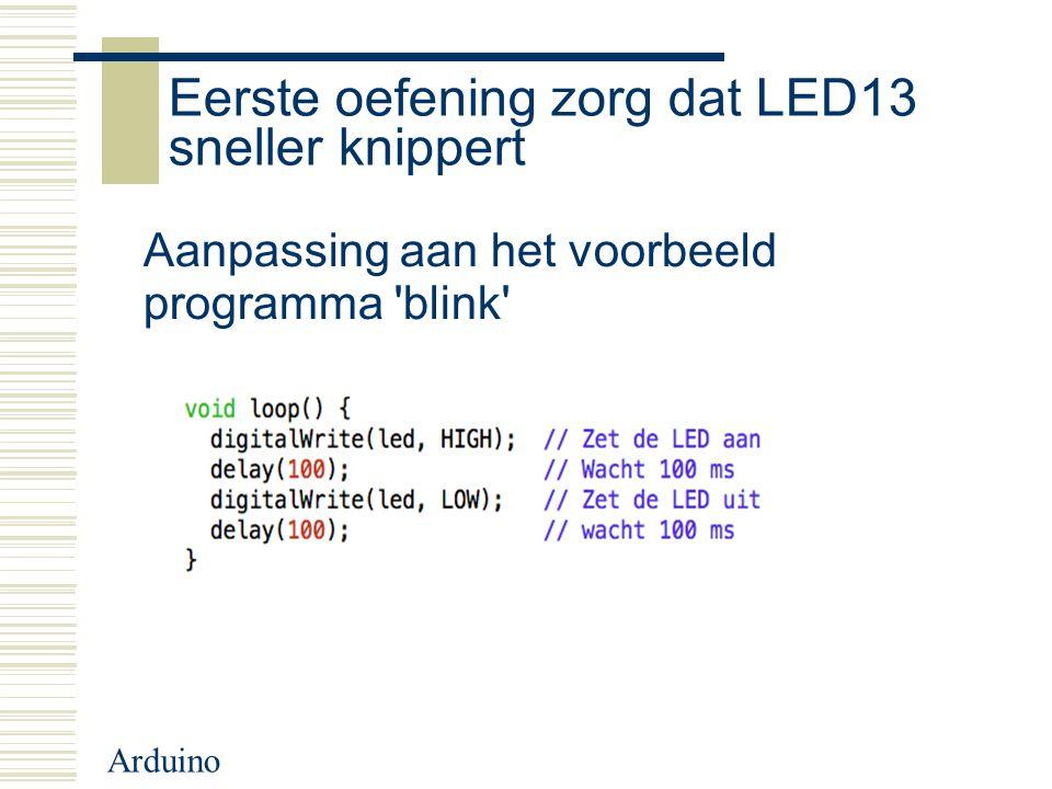 Arduino Eerste oefening zorg dat LED13 sneller knippert Aanpassing aan het voorbeeld programma 'blink'
