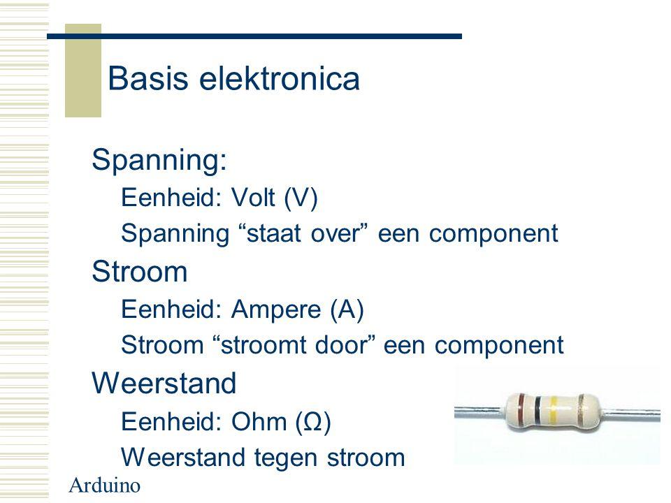 """Arduino Basis elektronica Spanning: Eenheid: Volt (V) Spanning """"staat over"""" een component Stroom Eenheid: Ampere (A) Stroom """"stroomt door"""" een compone"""