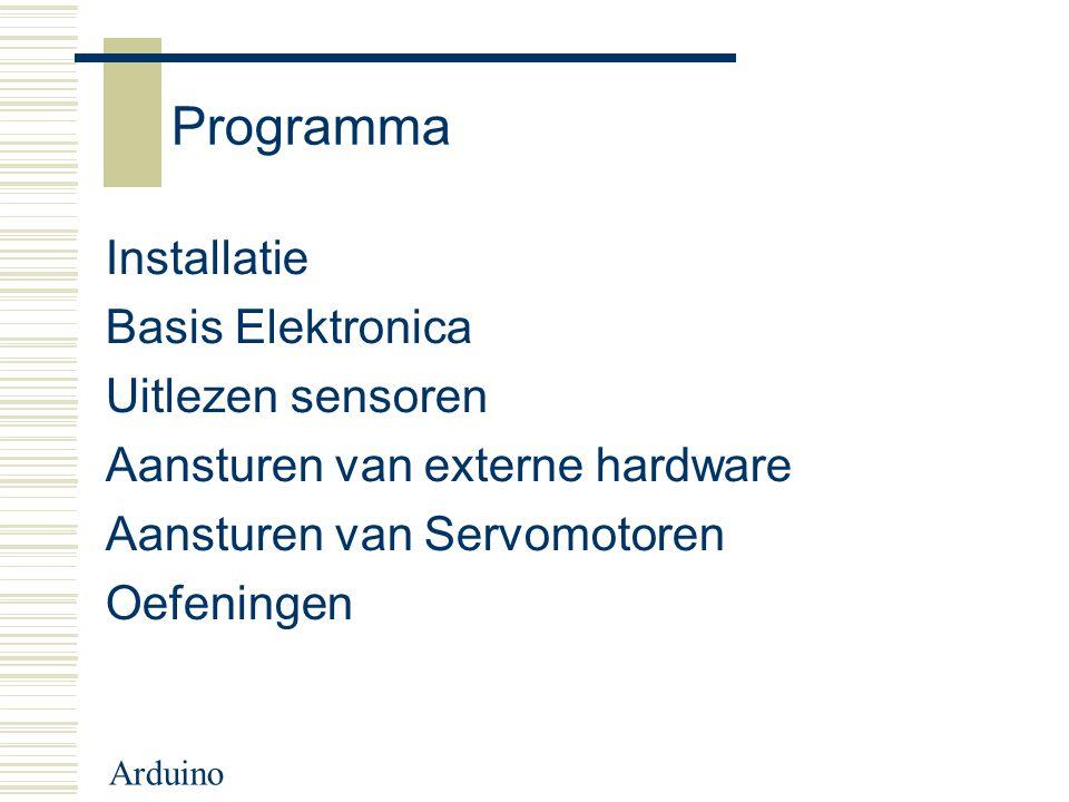 Arduino Programma Installatie Basis Elektronica Uitlezen sensoren Aansturen van externe hardware Aansturen van Servomotoren Oefeningen