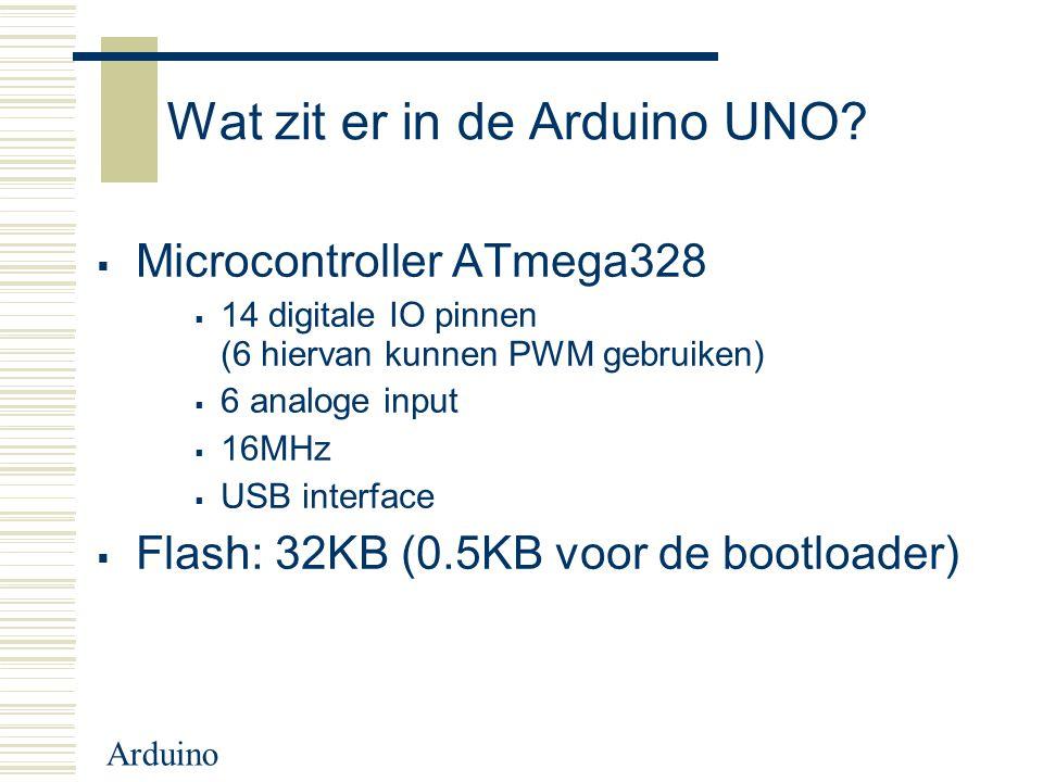Arduino Wat zit er in de Arduino UNO?  Microcontroller ATmega328  14 digitale IO pinnen (6 hiervan kunnen PWM gebruiken)  6 analoge input  16MHz 