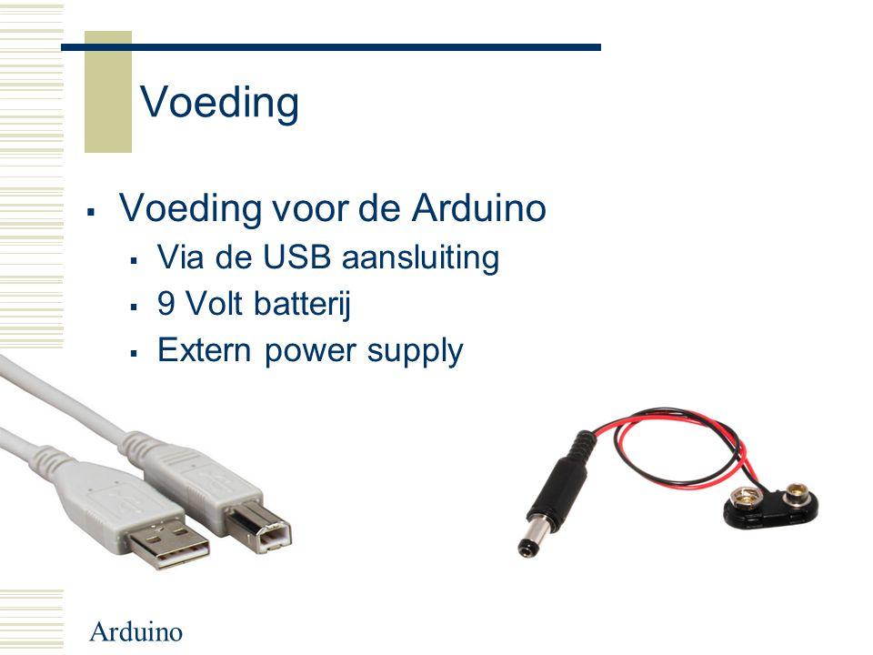 Arduino Voeding  Voeding voor de Arduino  Via de USB aansluiting  9 Volt batterij  Extern power supply