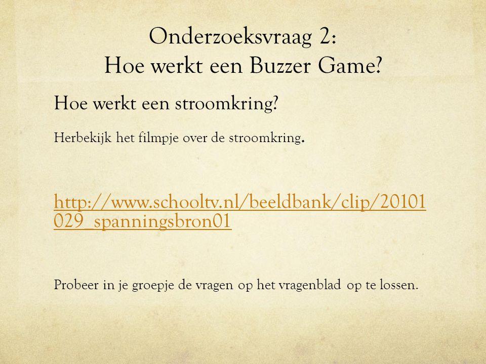 Onderzoeksvraag 2: Hoe werkt een Buzzer Game? Hoe werkt een stroomkring? Herbekijk het filmpje over de stroomkring. http://www.schooltv.nl/beeldbank/c