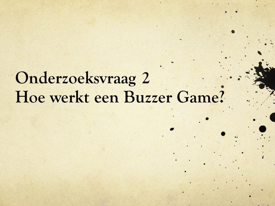 Onderzoeksvraag 2 Hoe werkt een Buzzer Game?